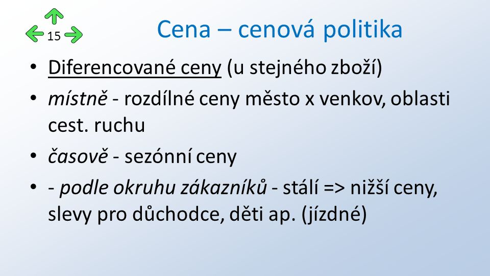 Diferencované ceny (u stejného zboží) místně - rozdílné ceny město x venkov, oblasti cest.