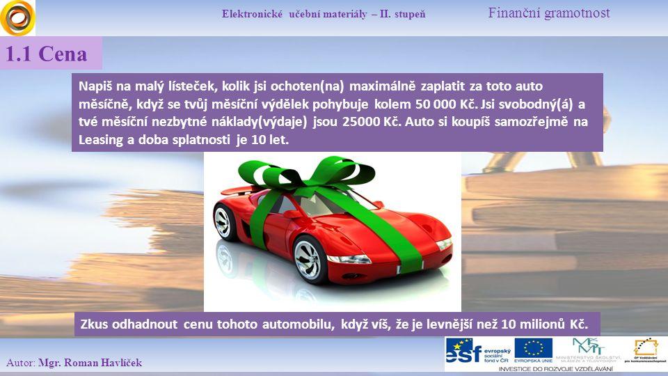 Elektronické učební materiály – II. stupeň Finanční gramotnost Autor: Mgr. Roman Havlíček 1.1 Cena Napiš na malý lísteček, kolik jsi ochoten(na) maxim