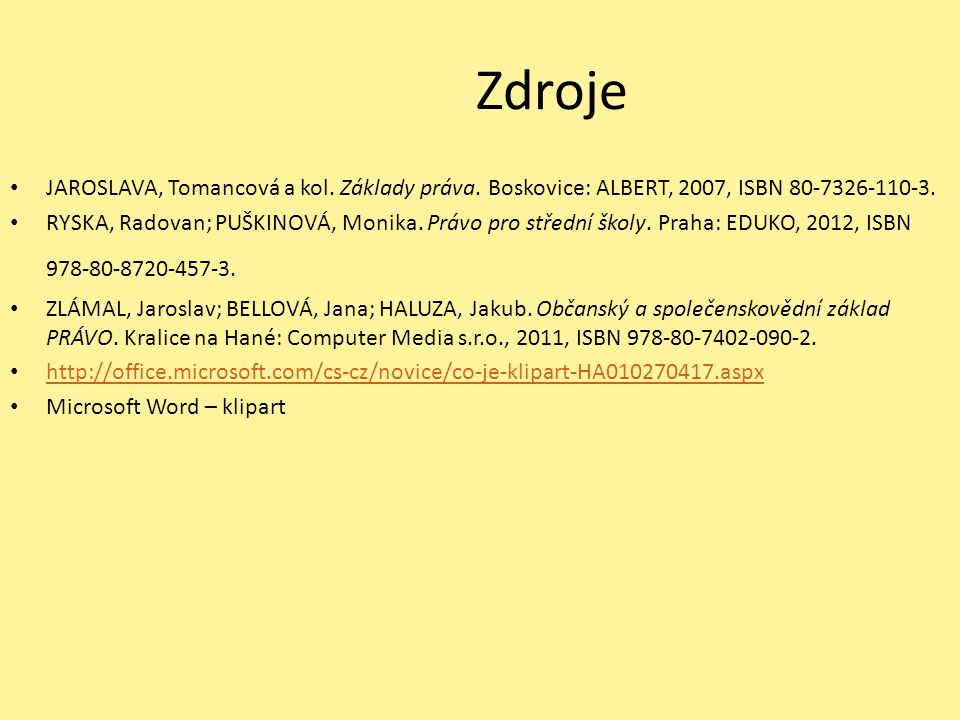 Zdroje JAROSLAVA, Tomancová a kol. Základy práva. Boskovice: ALBERT, 2007, ISBN 80-7326-110-3. RYSKA, Radovan; PUŠKINOVÁ, Monika. Právo pro střední šk