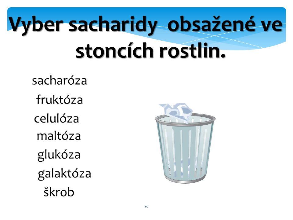 10 Vyber sacharidy obsažené ve stoncích rostlin.