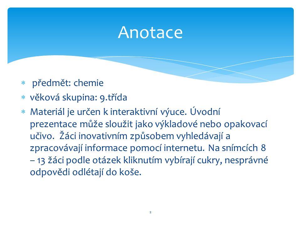 3 Cukry 1) monosacharidy – glukóza,fruktóza, galaktóza 2) složené - a) disacharidy - sacharóza, maltóza b) polysacharidy – škrob, celulóza  