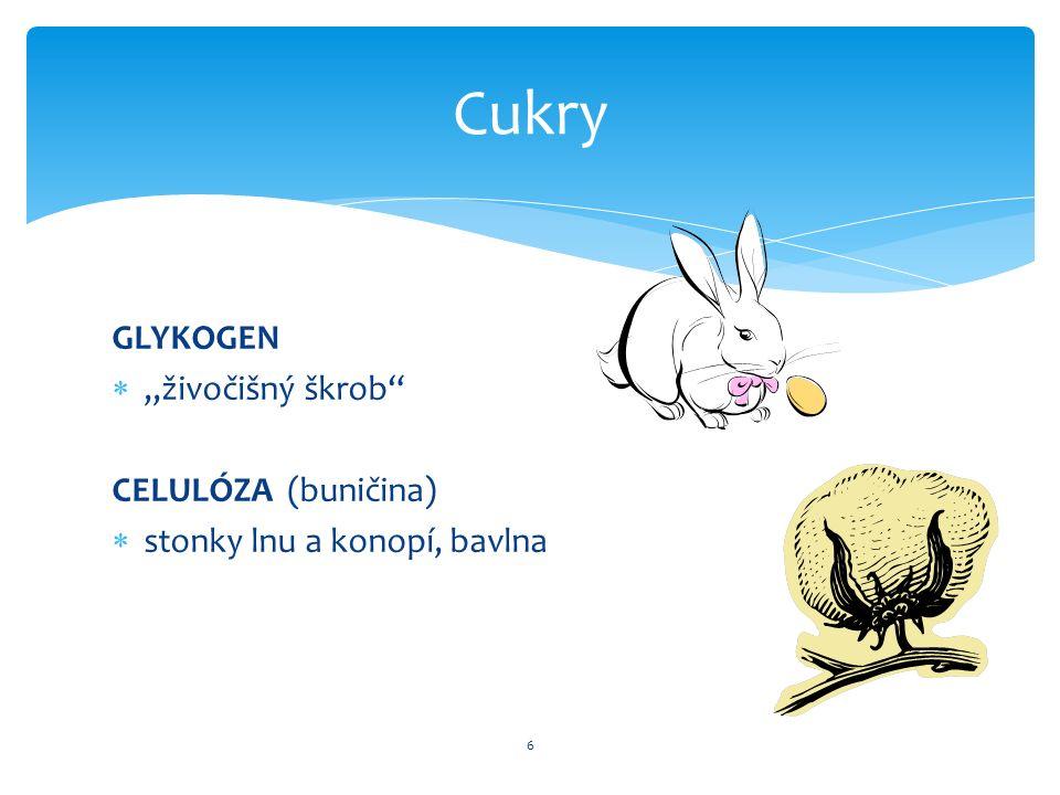 GLYKOGEN ,,živočišný škrob CELULÓZA (buničina)  stonky lnu a konopí, bavlna 6 Cukry