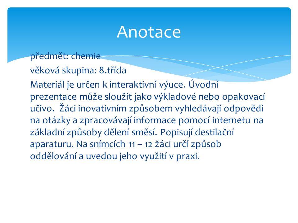 předmět: chemie věková skupina: 8.třída Materiál je určen k interaktivní výuce.