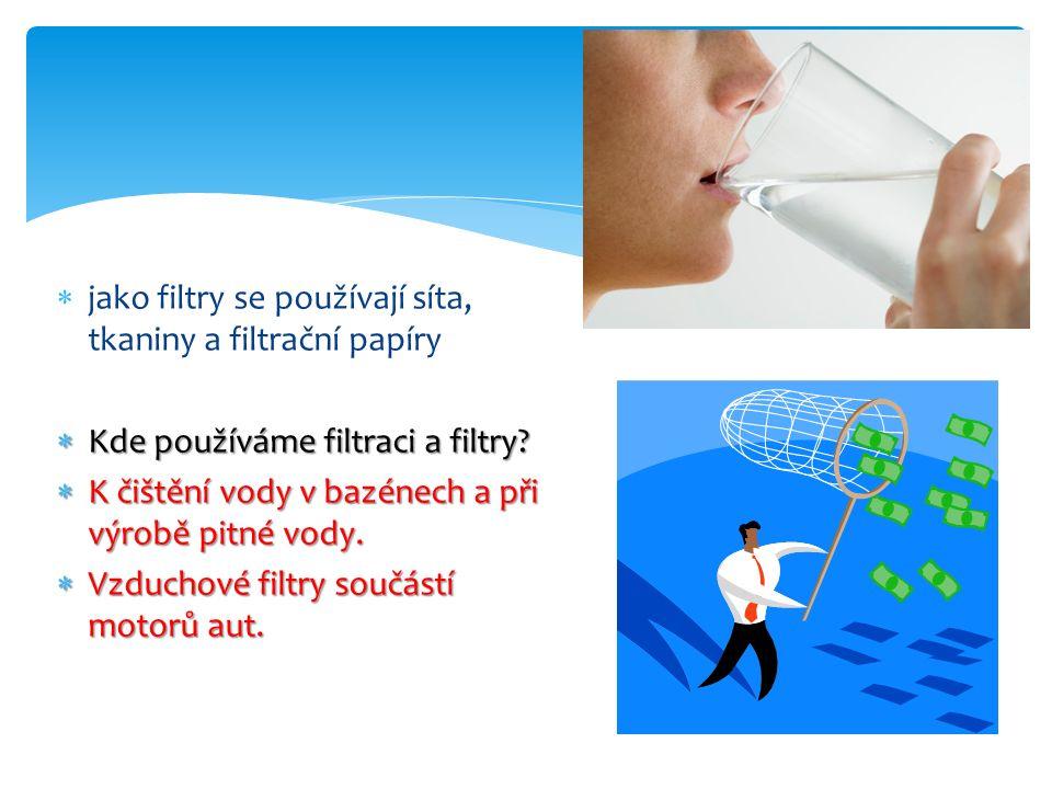  jako filtry se používají síta, tkaniny a filtrační papíry  Kde používáme filtraci a filtry.