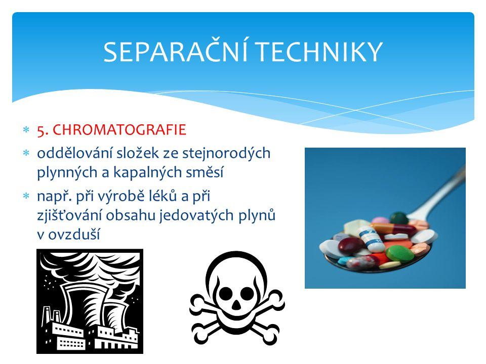  5. CHROMATOGRAFIE  oddělování složek ze stejnorodých plynných a kapalných směsí  např.