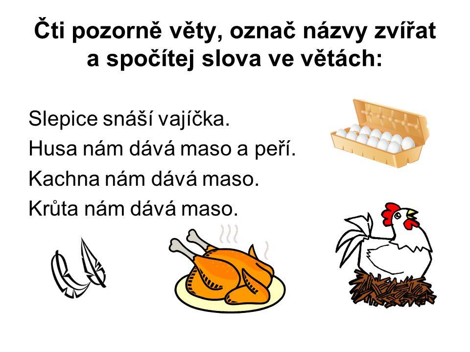 Čti pozorně věty, označ názvy zvířat a spočítej slova ve větách: Slepice snáší vajíčka.