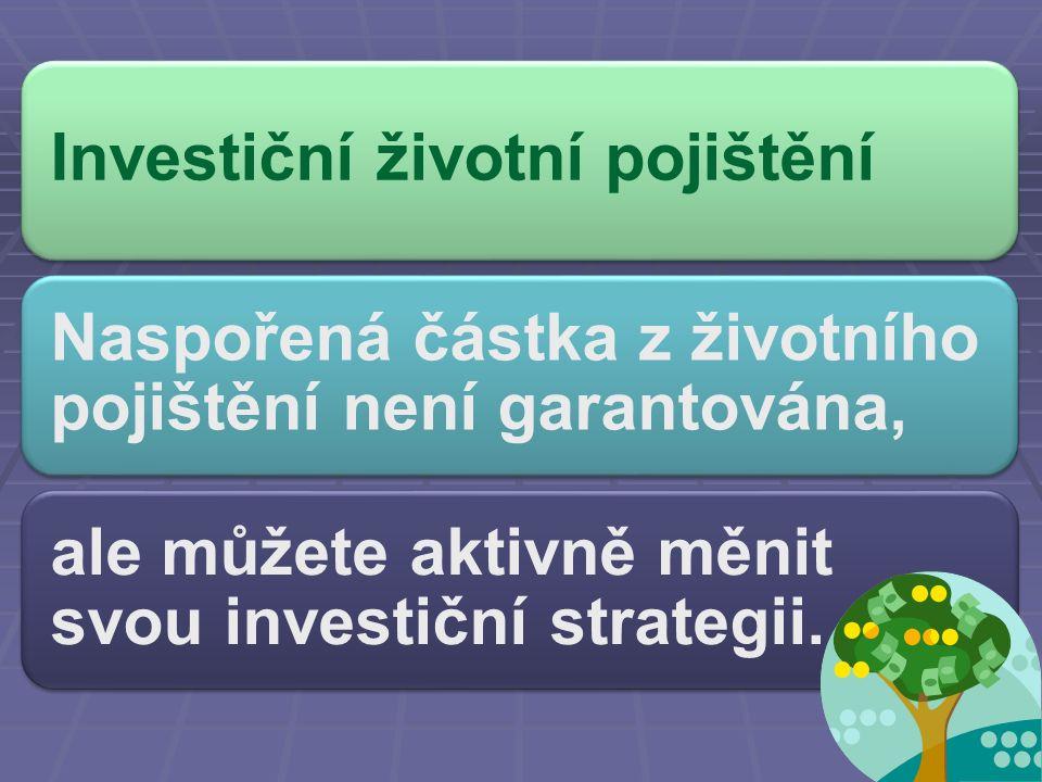 Investiční životní pojištění Naspořená částka z životního pojištění není garantována, ale můžete aktivně měnit svou investiční strategii.