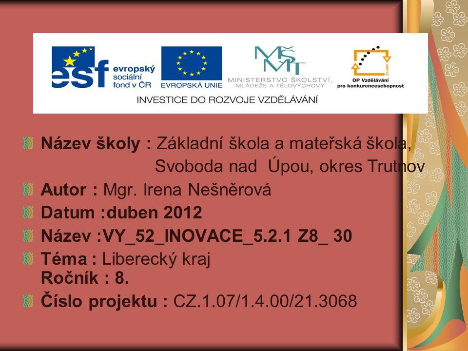Anotace: Prezentace umožní žákům vytvoření reálné představy o Libereckém kraji.