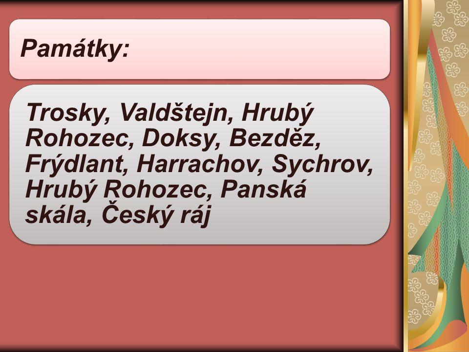 Památky: Trosky, Valdštejn, Hrubý Rohozec, Doksy, Bezděz, Frýdlant, Harrachov, Sychrov, Hrubý Rohozec, Panská skála, Český ráj