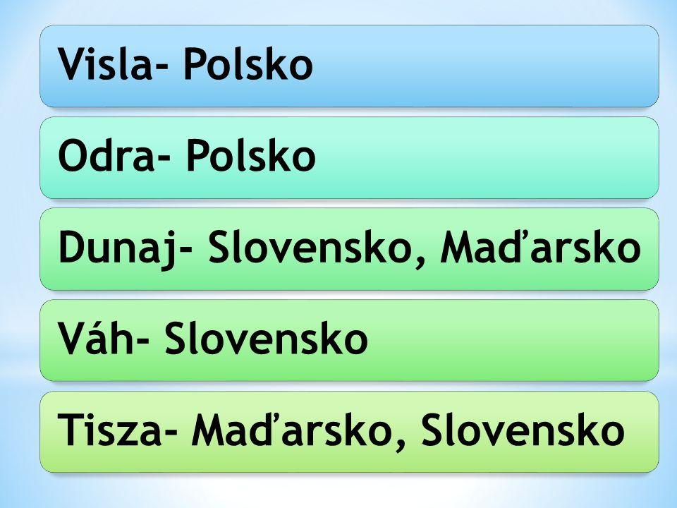 Visla- PolskoOdra- PolskoDunaj- Slovensko, MaďarskoVáh- SlovenskoTisza- Maďarsko, Slovensko