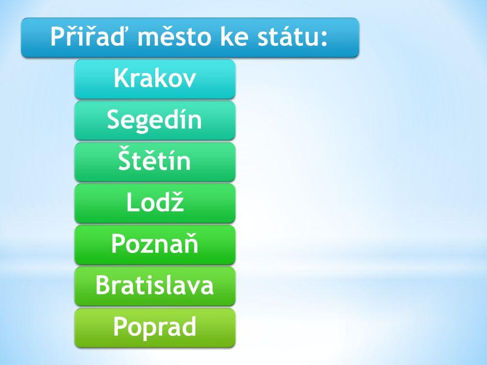 Přiřaď město ke státu:KrakovSegedínŠtětínLodžPoznaňBratislavaPoprad