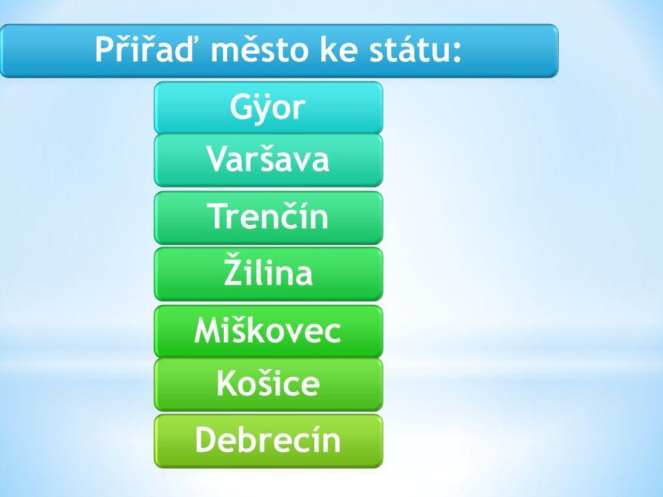 Přiřaď město ke státu:GÿorVaršavaTrenčínŽilinaMiškovecKošiceDebrecín
