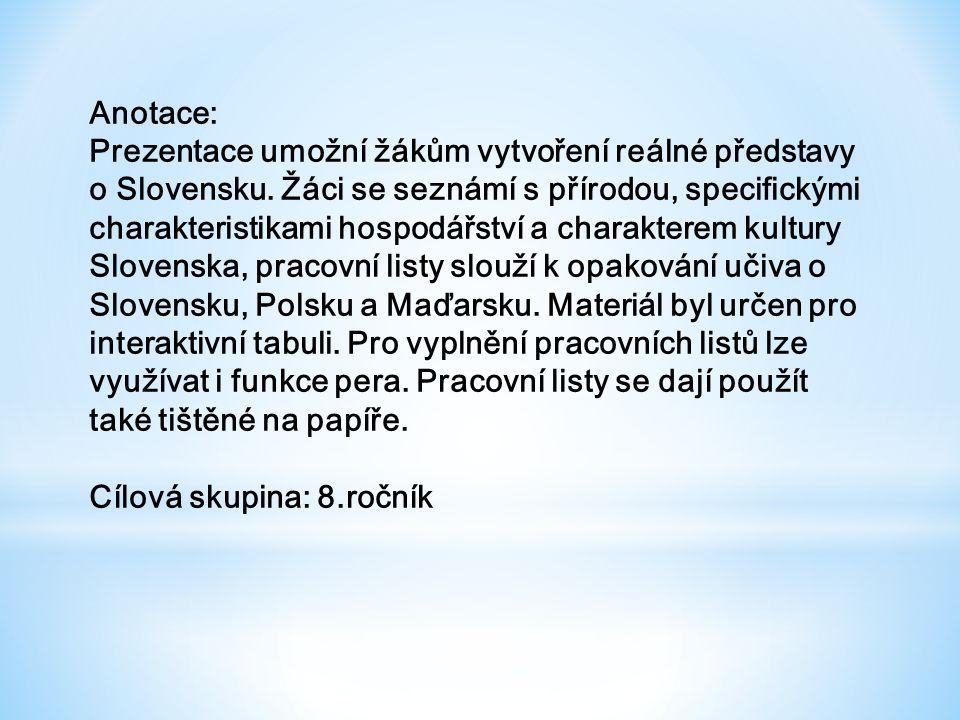 Anotace: Prezentace umožní žákům vytvoření reálné představy o Slovensku.