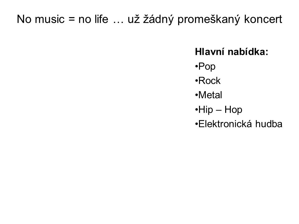 No music = no life … už žádný promeškaný koncert Hlavní nabídka: Pop Rock Metal Hip – Hop Elektronická hudba