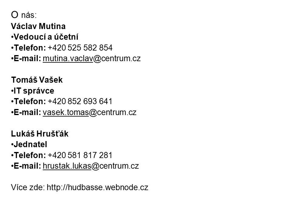 O nás: Václav Mutina Vedoucí a účetní Telefon: +420 525 582 854 E-mail: mutina.vaclav@centrum.cz Tomáš Vašek IT správce Telefon: +420 852 693 641 E-mail: vasek.tomas@centrum.cz Lukáš Hrušťák Jednatel Telefon: +420 581 817 281 E-mail: hrustak.lukas@centrum.cz Více zde: http://hudbasse.webnode.cz