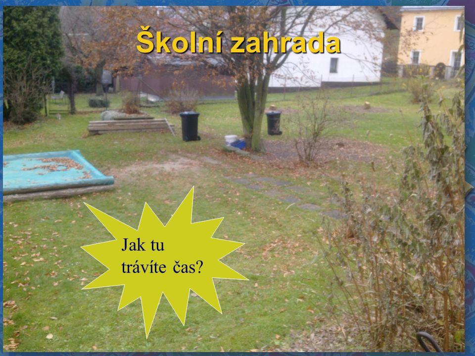 Školní zahrada Jak tu trávíte čas?