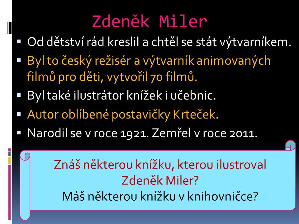 Zdeněk Miler  Od dětství rád kreslil a chtěl se stát výtvarníkem.