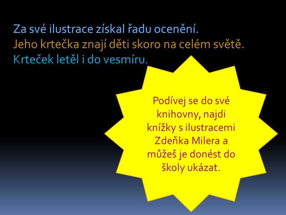 Další odkazy na knihy ilustrované Zdeňkem Milerem: Kuřátko a obilí od Františka Hrubína http://www.obalkyknih.cz/file/cover/667406/medium O zvědavém štěňátku od Ivy Hercíkové http://www.obalkyknih.cz/file/cover/728862/medium Odkaz na pohádku Krtek a metro http://www.youtube.com/watch feature=player_detailpage&v=g00M_ymkxrQ http://www.youtube.com/watch feature=player_detailpage&v=g00M_ymkxrQ