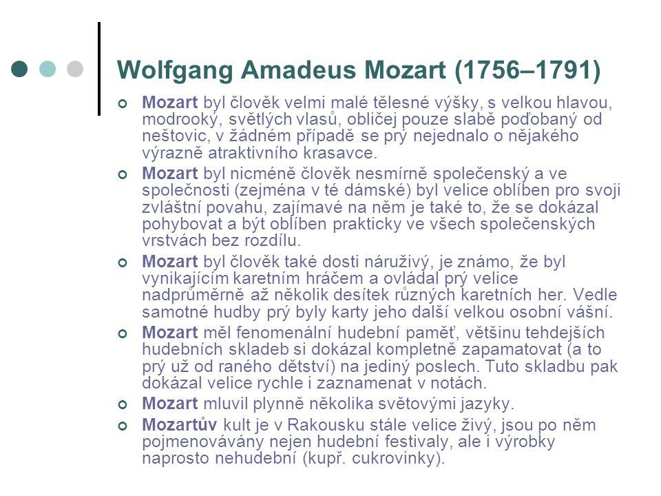 Wolfgang Amadeus Mozart (1756–1791) Mozart byl člověk velmi malé tělesné výšky, s velkou hlavou, modrooký, světlých vlasů, obličej pouze slabě poďobaný od neštovic, v žádném případě se prý nejednalo o nějakého výrazně atraktivního krasavce.