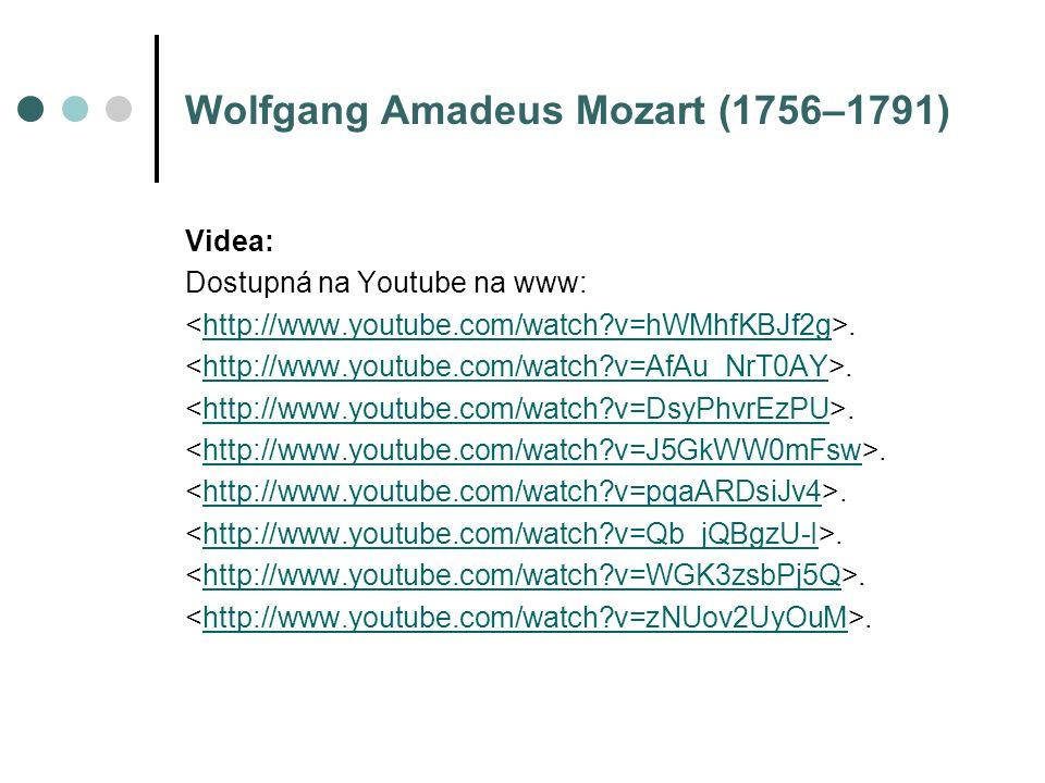 Wolfgang Amadeus Mozart (1756–1791) Videa: Dostupná na Youtube na www:.http://www.youtube.com/watch?v=hWMhfKBJf2g.http://www.youtube.com/watch?v=AfAu_NrT0AY.http://www.youtube.com/watch?v=DsyPhvrEzPU.http://www.youtube.com/watch?v=J5GkWW0mFsw.http://www.youtube.com/watch?v=pqaARDsiJv4.http://www.youtube.com/watch?v=Qb_jQBgzU-I.http://www.youtube.com/watch?v=WGK3zsbPj5Q.http://www.youtube.com/watch?v=zNUov2UyOuM