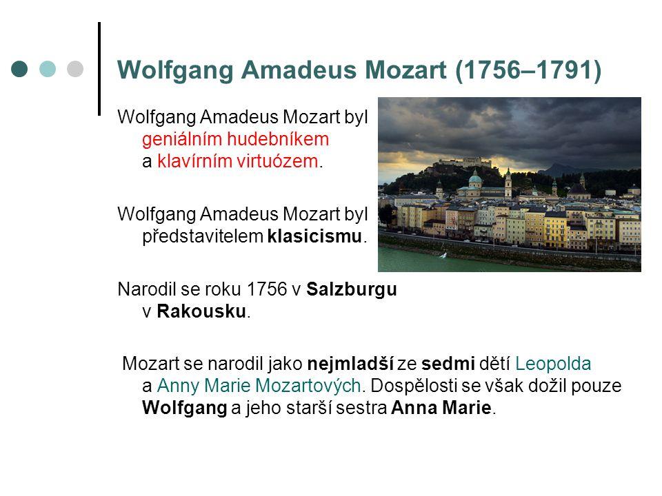 Wolfgang Amadeus Mozart (1756–1791) Wolfgangův talent mohl už od dětství růst.