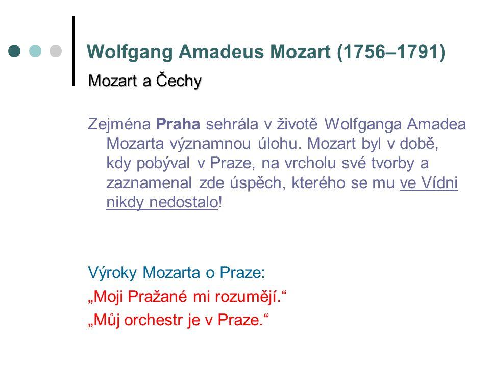 Wolfgang Amadeus Mozart (1756–1791) Mozart a Čechy Zejména Praha sehrála v životě Wolfganga Amadea Mozarta významnou úlohu.