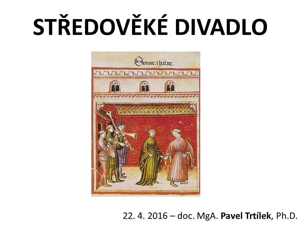 STŘEDOVĚKÉ DIVADLO 22. 4. 2016 – doc. MgA. Pavel Trtílek, Ph.D.
