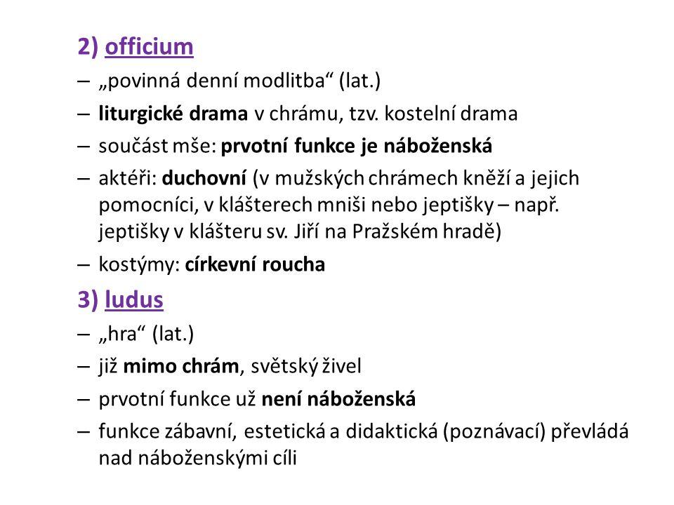 """2) officium – """"povinná denní modlitba (lat.) – liturgické drama v chrámu, tzv."""