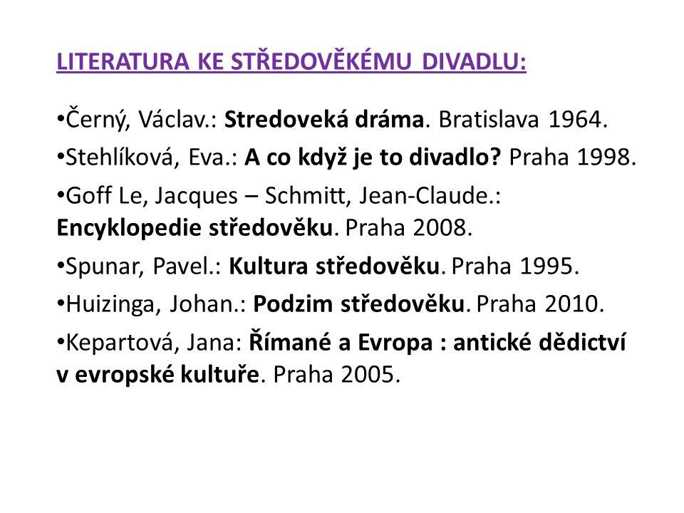 LITERATURA KE STŘEDOVĚKÉMU DIVADLU: Černý, Václav.: Stredoveká dráma.
