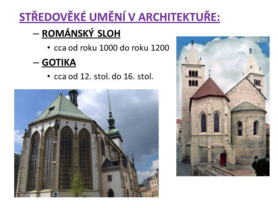 STŘEDOVĚKÉ UMĚNÍ V ARCHITEKTUŘE: – ROMÁNSKÝ SLOH cca od roku 1000 do roku 1200 – GOTIKA cca od 12.