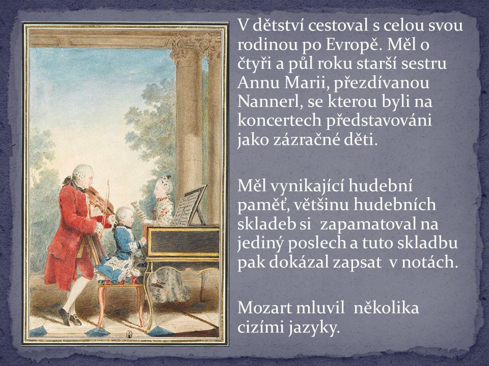 Byl velmi oblíbený.v Praze složil operu Don Giovanni, kterou při premiéře dokonce sám dirigoval.