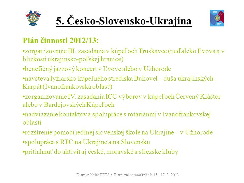 5. Česko-Slovensko-Ukrajina Plán činnosti 2012/13: zorganizovanie III.