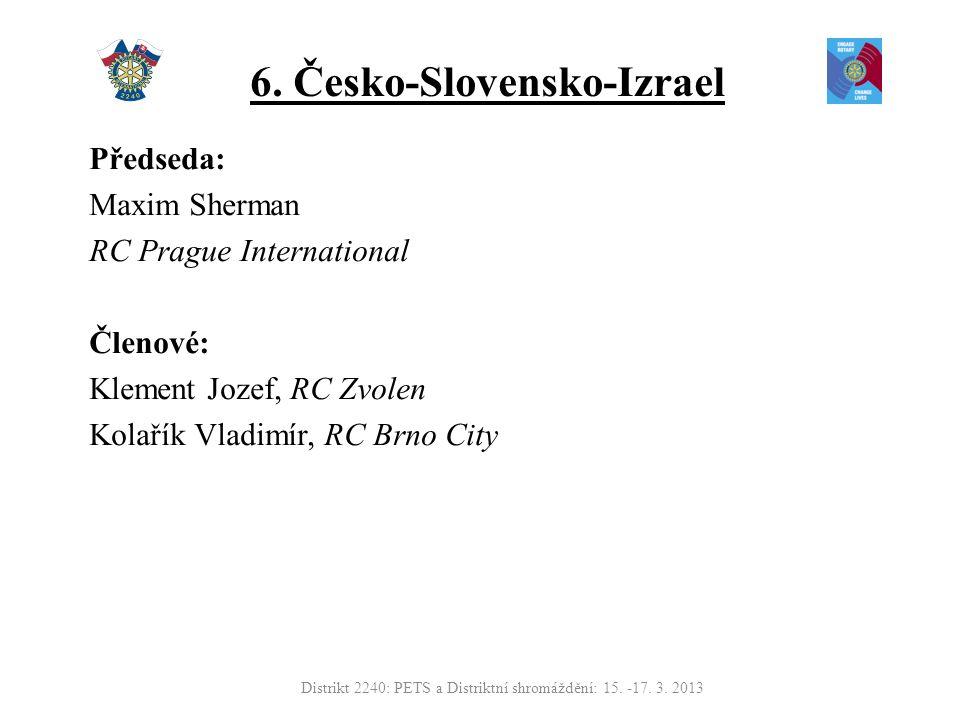 6. Česko-Slovensko-Izrael Předseda: Maxim Sherman RC Prague International Členové: Klement Jozef, RC Zvolen Kolařík Vladimír, RC Brno City Distrikt 22
