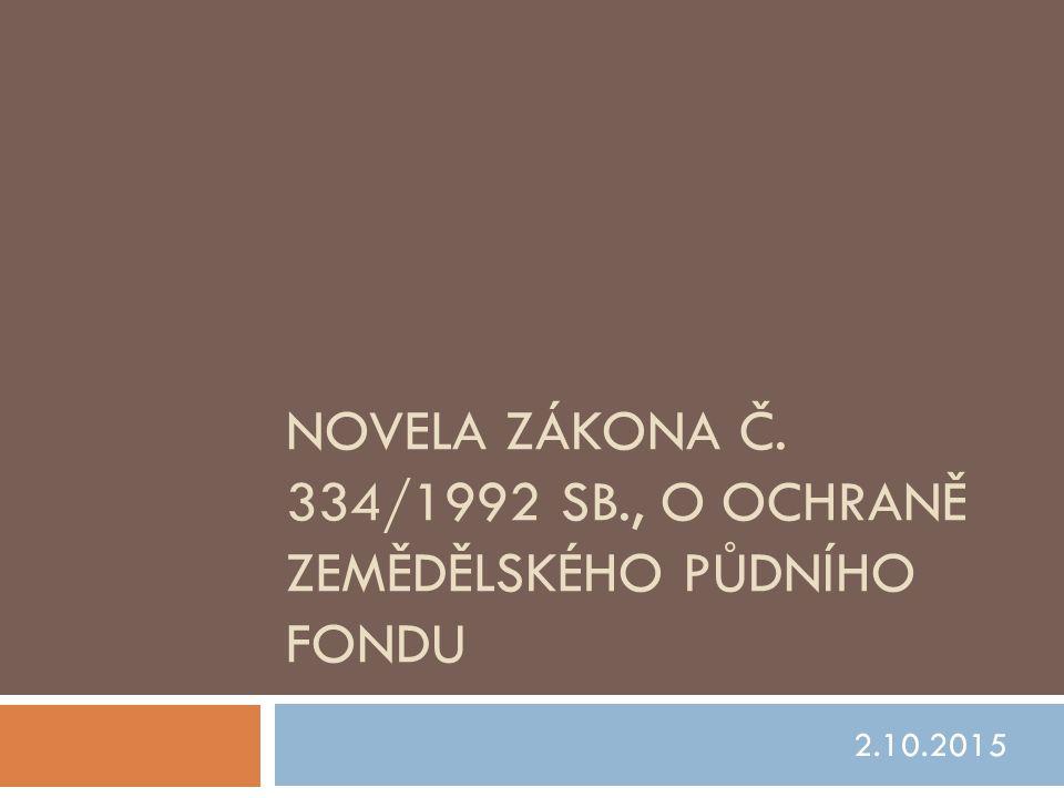 NOVELA ZÁKONA Č. 334/1992 SB., O OCHRANĚ ZEMĚDĚLSKÉHO PŮDNÍHO FONDU 2.10.2015