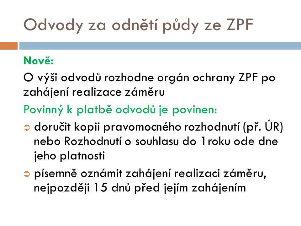 Odvody za odnětí půdy ze ZPF Nově: O výši odvodů rozhodne orgán ochrany ZPF po zahájení realizace záměru Povinný k platbě odvodů je povinen:  doručit