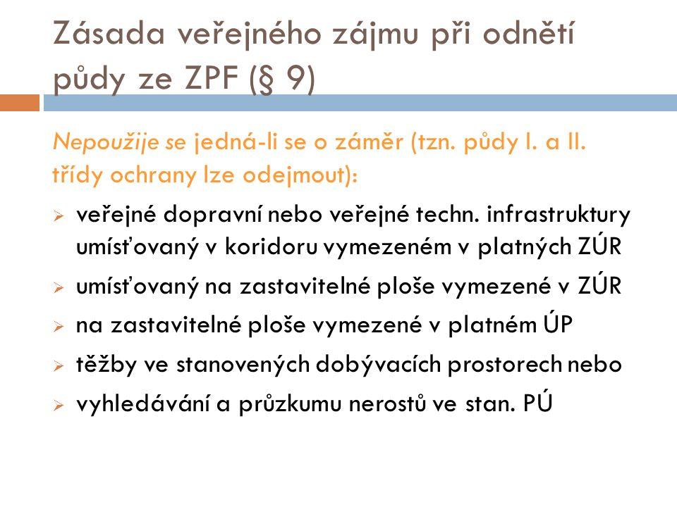 Zásada veřejného zájmu při odnětí půdy ze ZPF (§ 9) Nepoužije se jedná-li se o záměr (tzn. půdy I. a II. třídy ochrany lze odejmout):  veřejné doprav