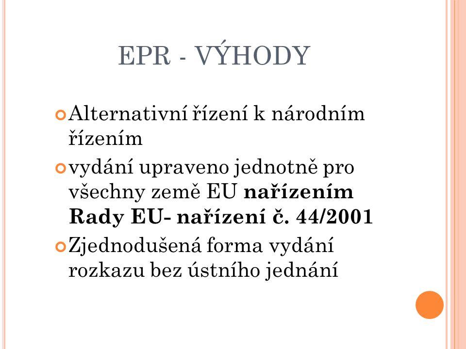EPR - VÝHODY Alternativní řízení k národním řízením vydání upraveno jednotně pro všechny země EU nařízením Rady EU- nařízení č.