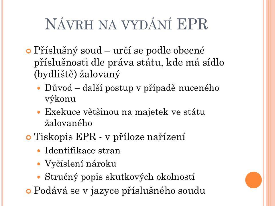 EPR - NEVÝHODY Možnost podat odpor – námitka povinného proti EPR (ve lhůtě) Řízení o EPR tímto končí Další postup - převedení do podoby národního řízení podle národní právní úpravy (většinou státu žalovaného)