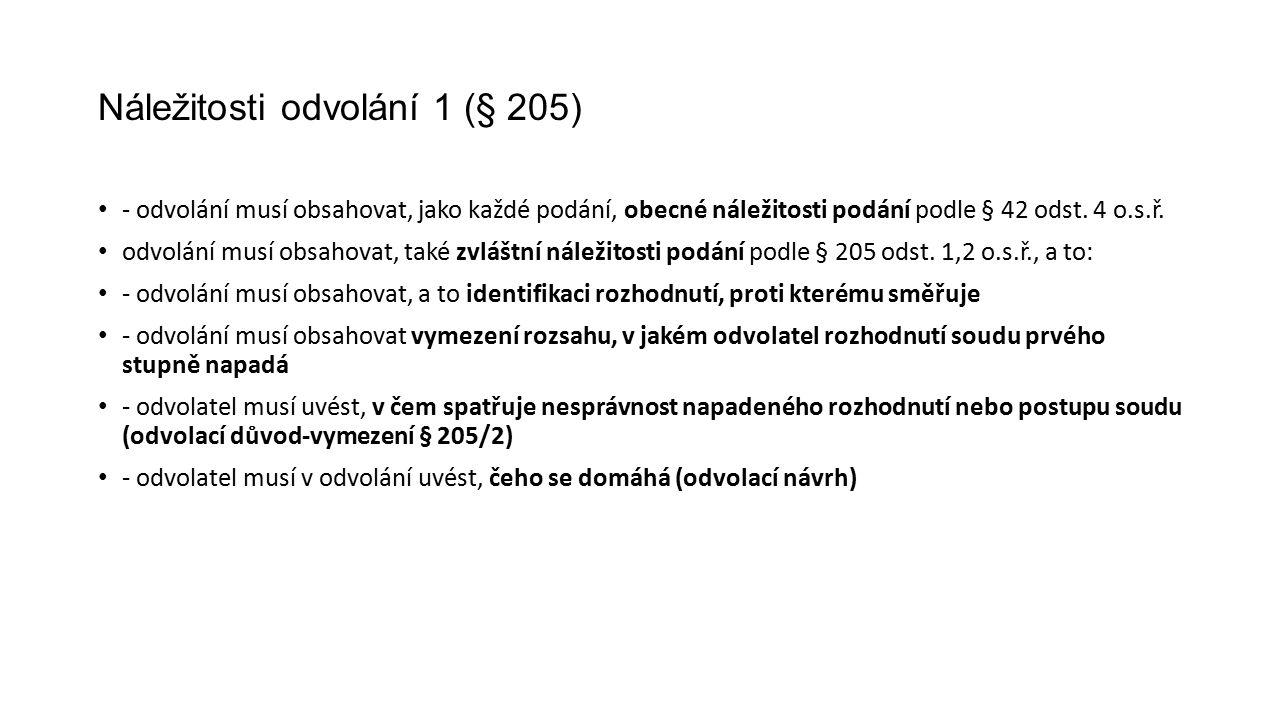 Náležitosti odvolání 1 (§ 205) - odvolání musí obsahovat, jako každé podání, obecné náležitosti podání podle § 42 odst.