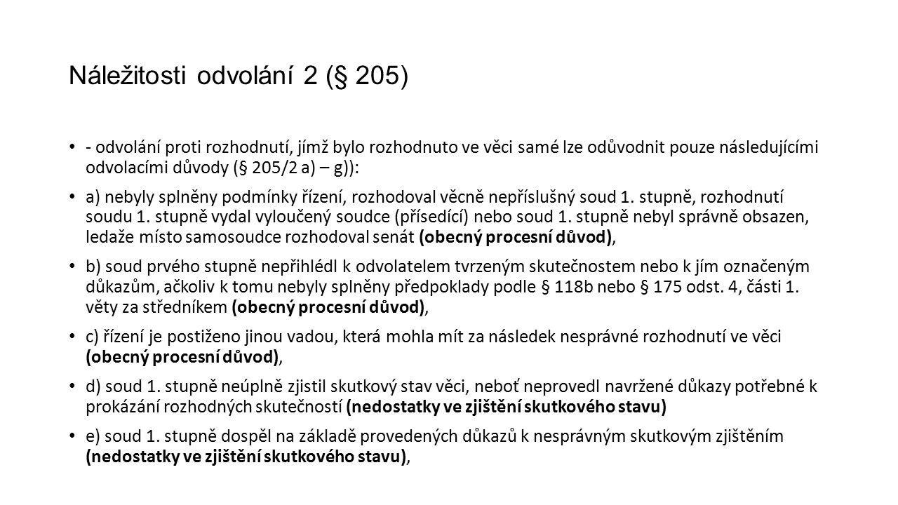 Náležitosti odvolání 2 (§ 205) - odvolání proti rozhodnutí, jímž bylo rozhodnuto ve věci samé lze odůvodnit pouze následujícími odvolacími důvody (§ 205/2 a) – g)): a) nebyly splněny podmínky řízení, rozhodoval věcně nepříslušný soud 1.