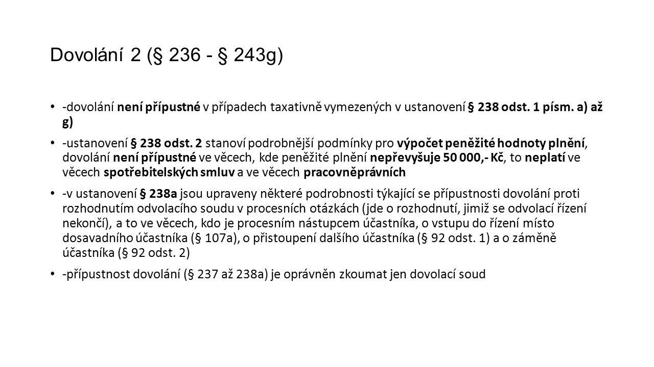 Dovolání 2 (§ 236 - § 243g) -dovolání není přípustné v případech taxativně vymezených v ustanovení § 238 odst.
