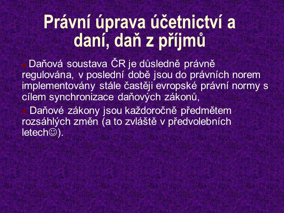 Právní úprava účetnictví a daní, daň z příjmů Daňová soustava ČR je důsledně právně regulována, v poslední době jsou do právních norem implementovány