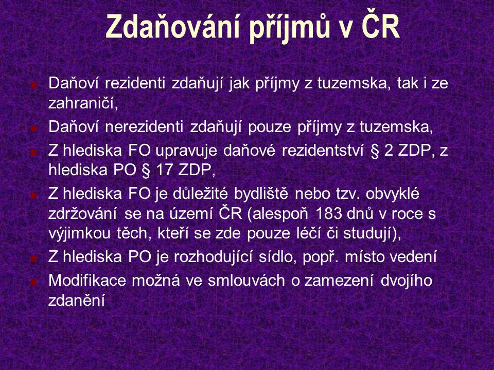Zdaňování příjmů v ČR Daňoví rezidenti zdaňují jak příjmy z tuzemska, tak i ze zahraničí, Daňoví nerezidenti zdaňují pouze příjmy z tuzemska, Z hledis
