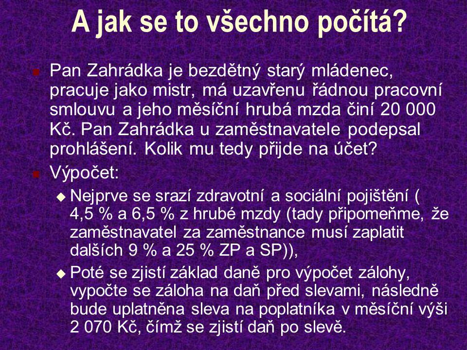 A jak se to všechno počítá? Pan Zahrádka je bezdětný starý mládenec, pracuje jako mistr, má uzavřenu řádnou pracovní smlouvu a jeho měsíční hrubá mzda