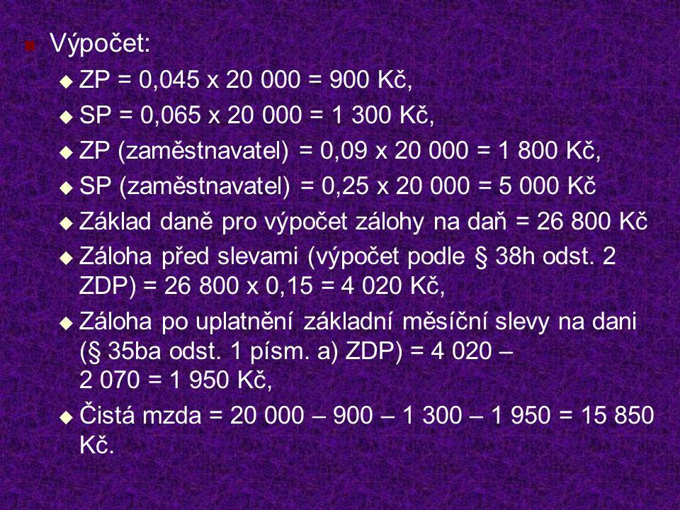 Výpočet:  ZP = 0,045 x 20 000 = 900 Kč,  SP = 0,065 x 20 000 = 1 300 Kč,  ZP (zaměstnavatel) = 0,09 x 20 000 = 1 800 Kč,  SP (zaměstnavatel) = 0,2