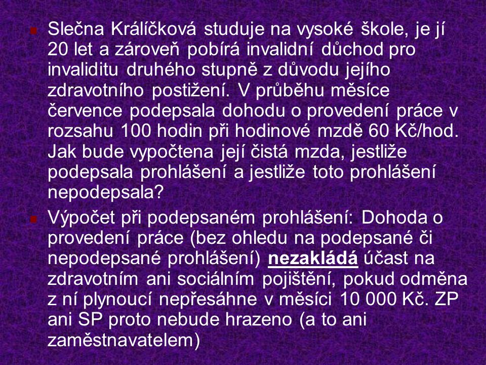 Slečna Králíčková studuje na vysoké škole, je jí 20 let a zároveň pobírá invalidní důchod pro invaliditu druhého stupně z důvodu jejího zdravotního po