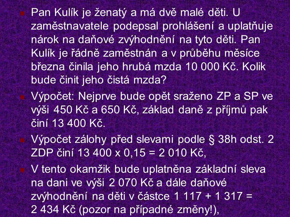 Pan Kulík je ženatý a má dvě malé děti. U zaměstnavatele podepsal prohlášení a uplatňuje nárok na daňové zvýhodnění na tyto děti. Pan Kulík je řádně z