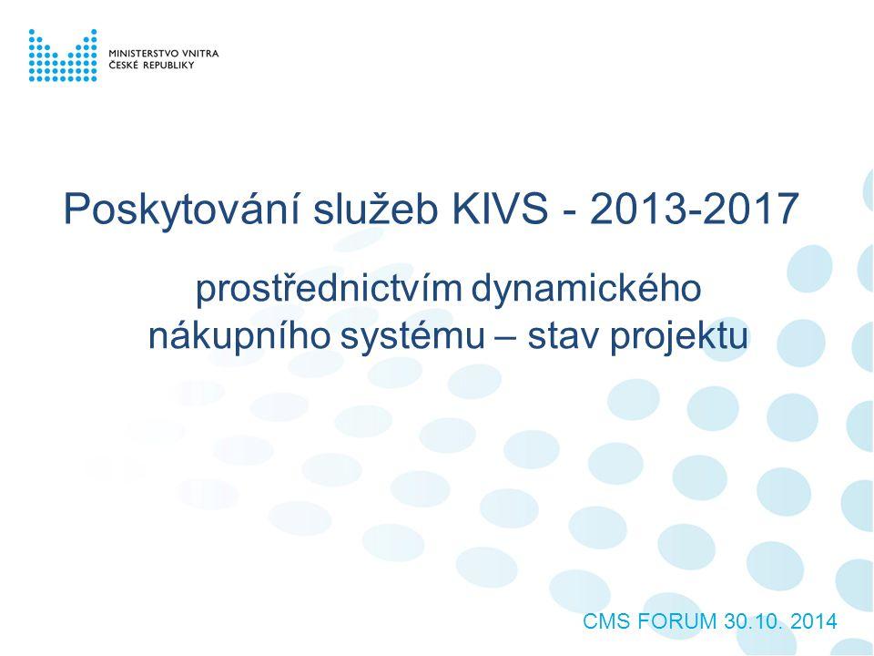 Poskytování služeb KIVS - 2013-2017 prostřednictvím dynamického nákupního systému – stav projektu CMS FORUM 30.10.