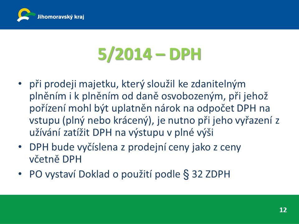 5/2014 – DPH při prodeji majetku, který sloužil ke zdanitelným plněním i k plněním od daně osvobozeným, při jehož pořízení mohl být uplatněn nárok na odpočet DPH na vstupu (plný nebo krácený), je nutno při jeho vyřazení z užívání zatížit DPH na výstupu v plné výši DPH bude vyčíslena z prodejní ceny jako z ceny včetně DPH PO vystaví Doklad o použití podle § 32 ZDPH 12
