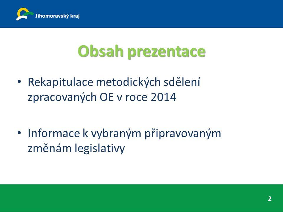 Obsah prezentace Rekapitulace metodických sdělení zpracovaných OE v roce 2014 Informace k vybraným připravovaným změnám legislativy 2